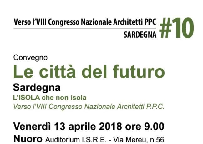 Le città del futuro – Nuoro venerdì 13 Aprile 2018 ore 9.00 – Auditorium ISRE